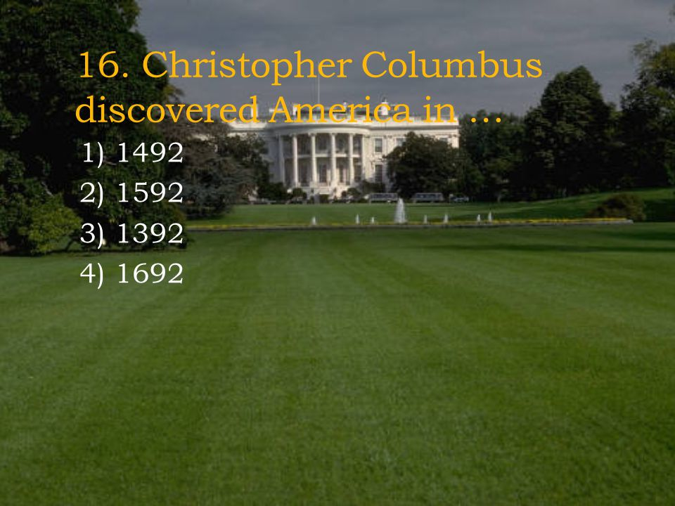 16. Christopher Columbus discovered America in …