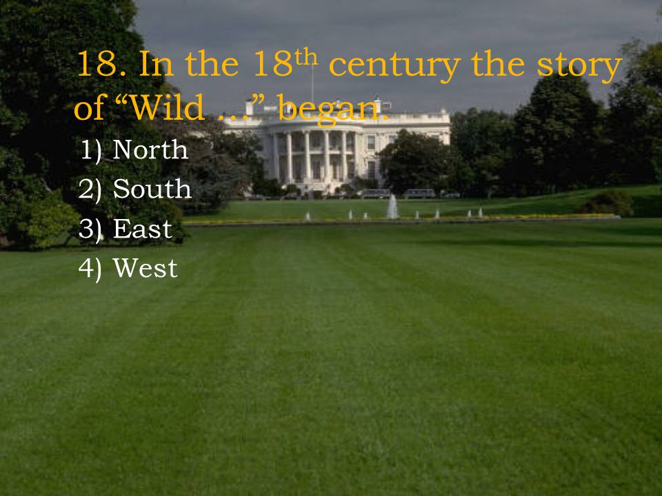 18. In the 18th century the story of Wild … began.