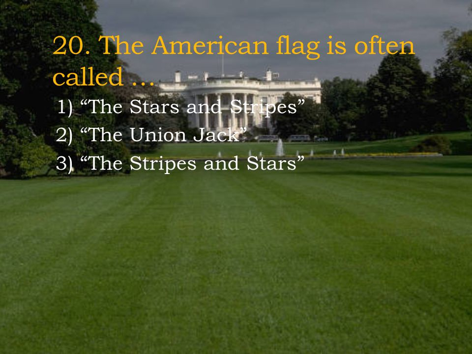 20. The American flag is often called …