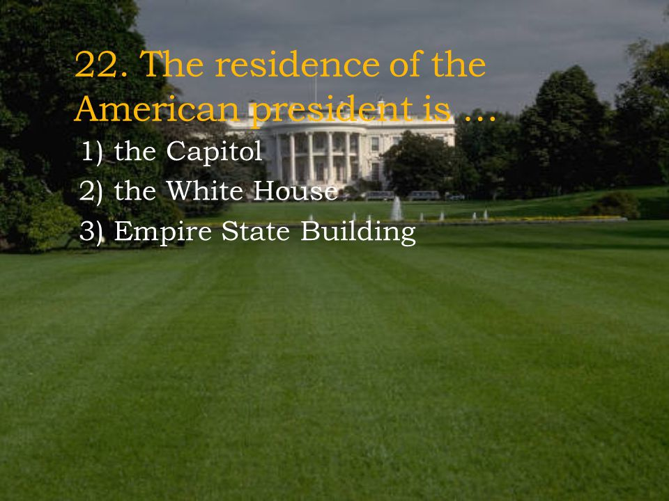 22. The residence of the American president is …