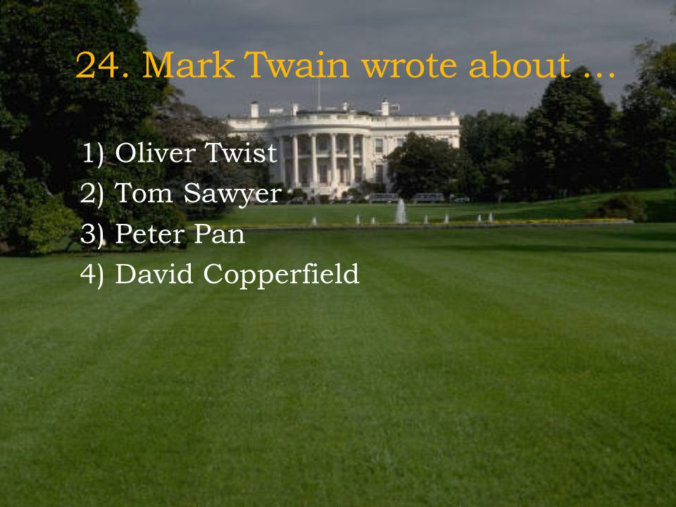 24. Mark Twain wrote about …