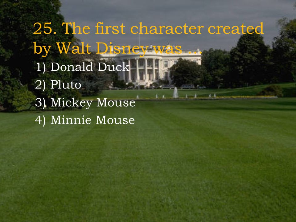 25. The first character created by Walt Disney was …