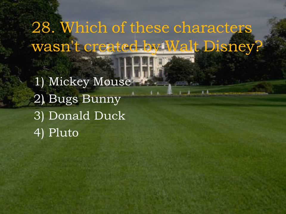 28. Which of these characters wasn t created by Walt Disney