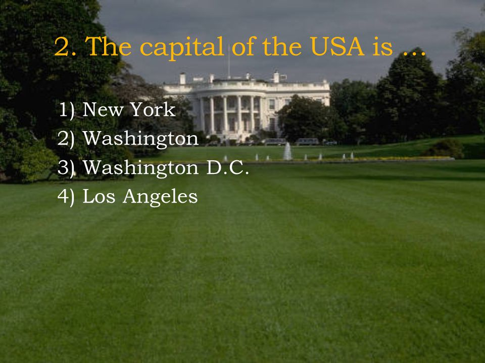 2. The capital of the USA is …