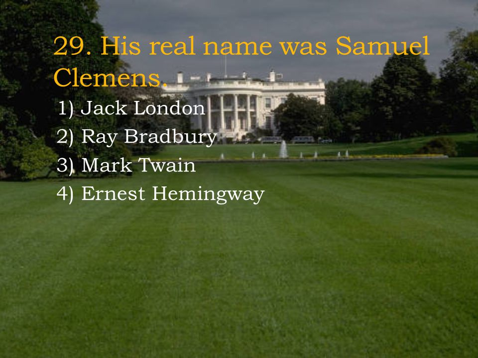 29. His real name was Samuel Clemens.