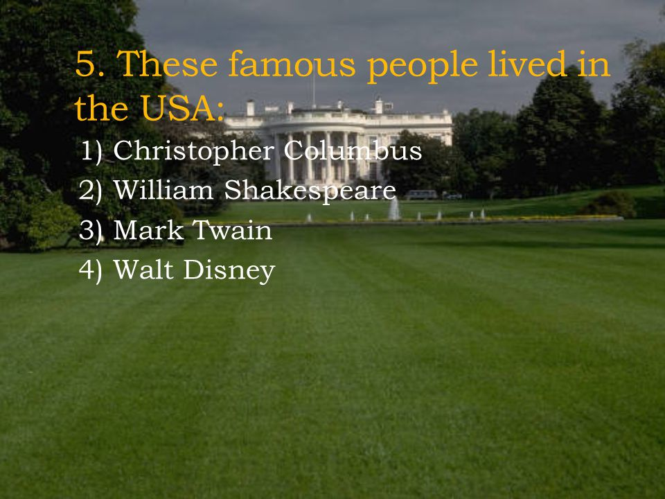 5. These famous people lived in the USA: