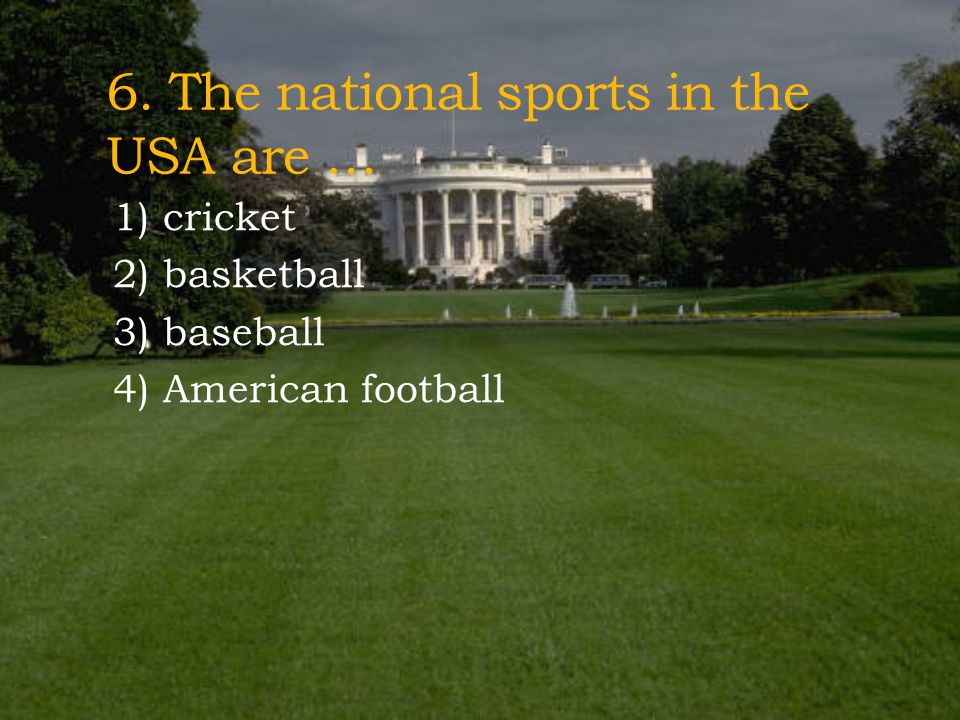 6. The national sports in the USA are …