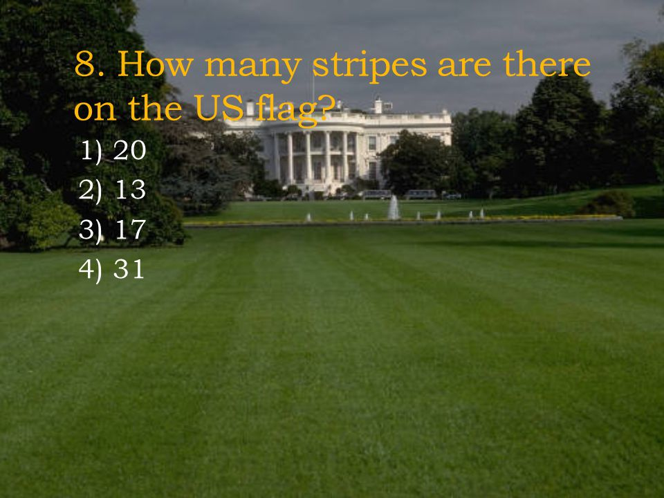 8. How many stripes are there on the US flag