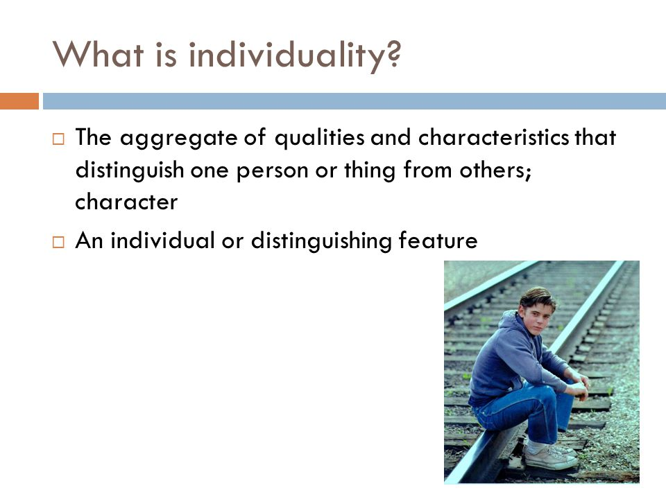 What is individuality The aggregate of qualities and characteristics that distinguish one person or thing from others; character.