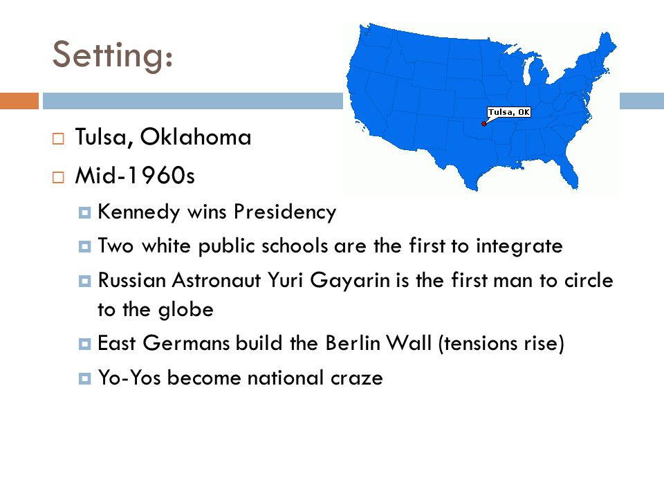 Setting: Tulsa, Oklahoma Mid-1960s Kennedy wins Presidency