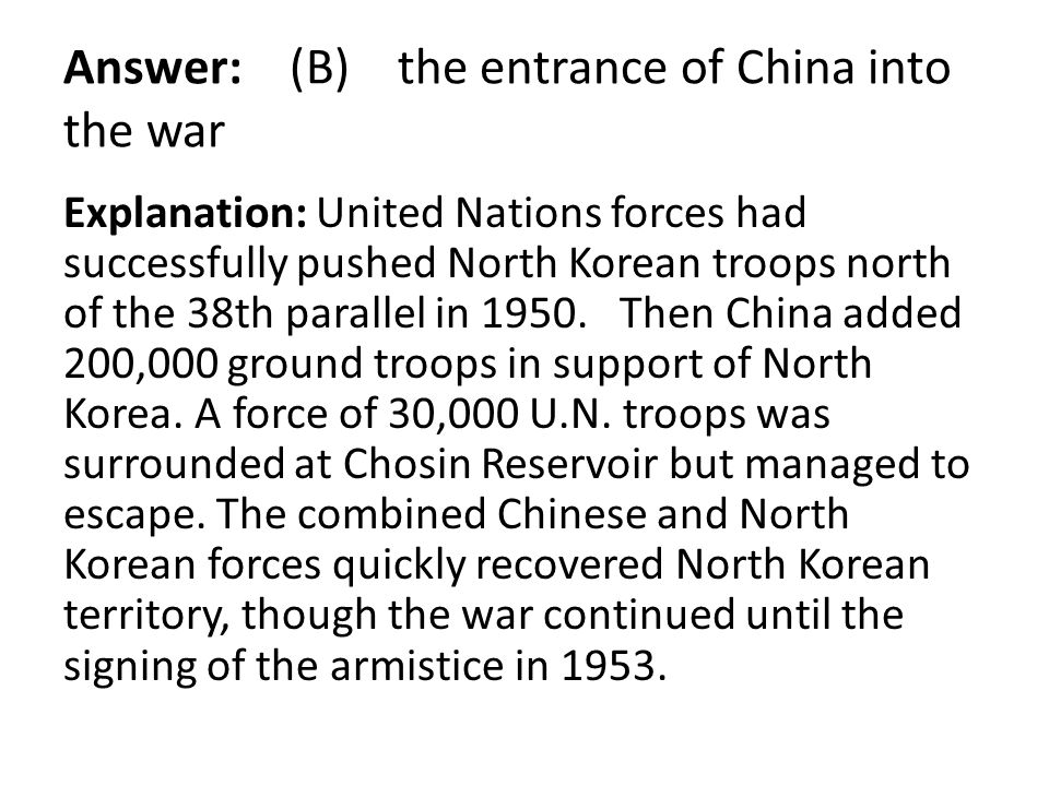 Answer: (B) the entrance of China into the war