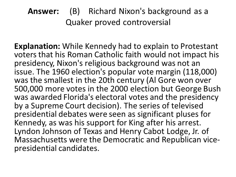 Answer: (B) Richard Nixon s background as a Quaker proved controversial