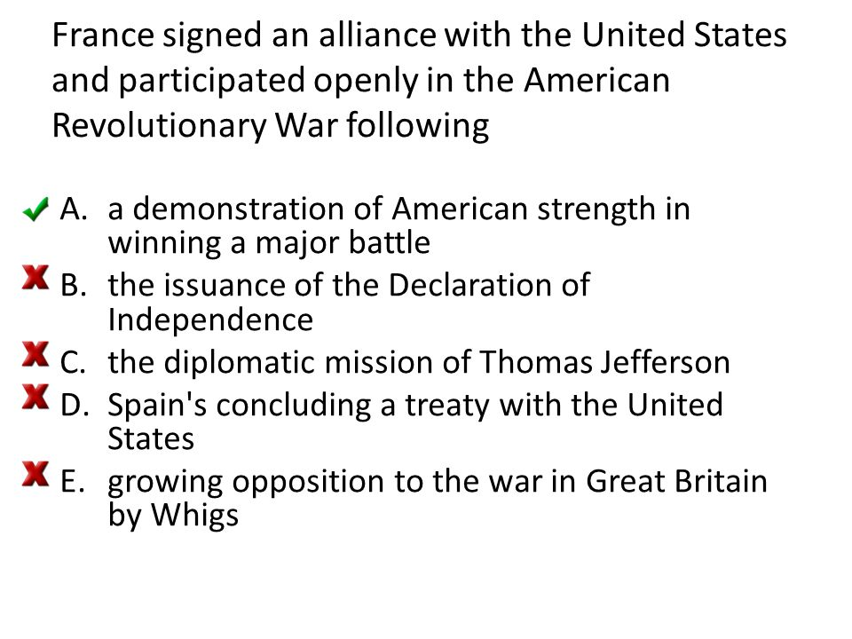 France signed an alliance with the United States and participated openly in the American Revolutionary War following
