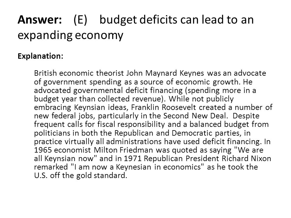 Answer: (E) budget deficits can lead to an expanding economy