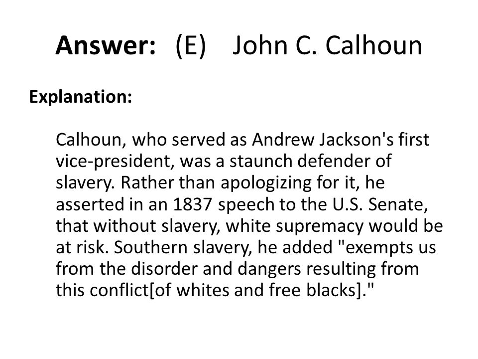 Answer: (E) John C. Calhoun