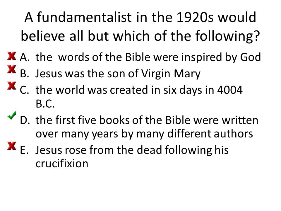 A fundamentalist in the 1920s would believe all but which of the following