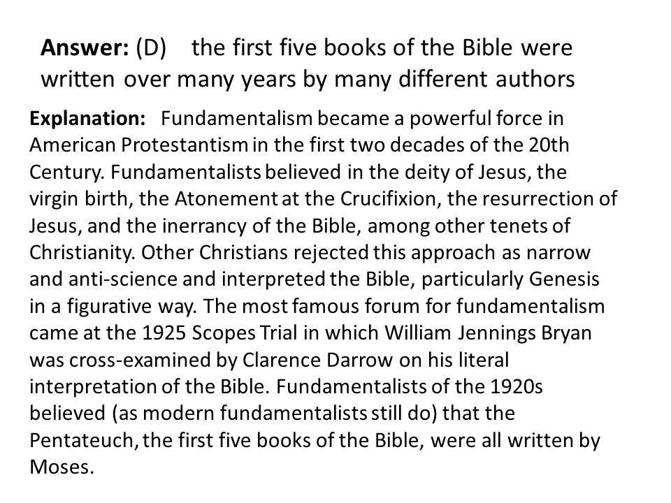 Answer: (D) the first five books of the Bible were written over many years by many different authors