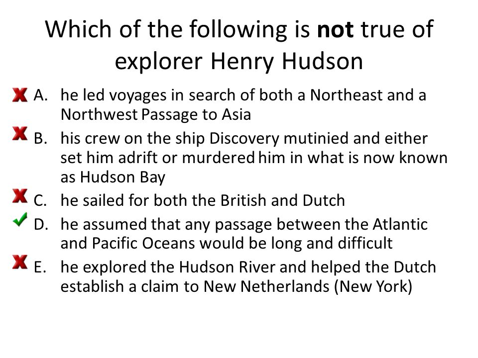 Which of the following is not true of explorer Henry Hudson