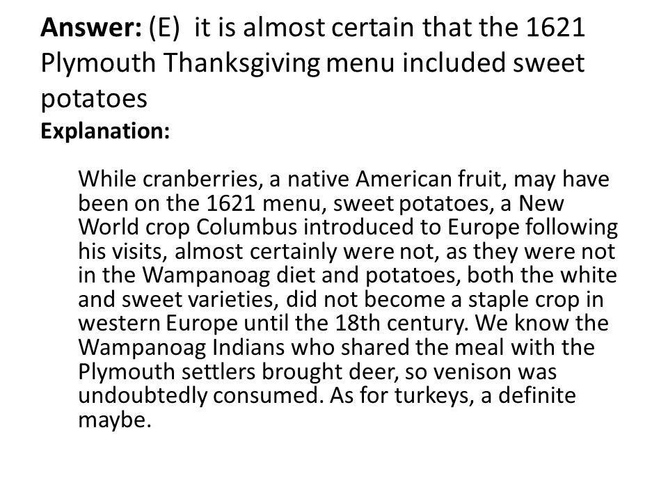 Answer: (E) it is almost certain that the 1621 Plymouth Thanksgiving menu included sweet potatoes