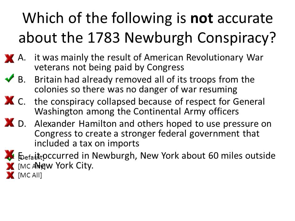 Which of the following is not accurate about the 1783 Newburgh Conspiracy