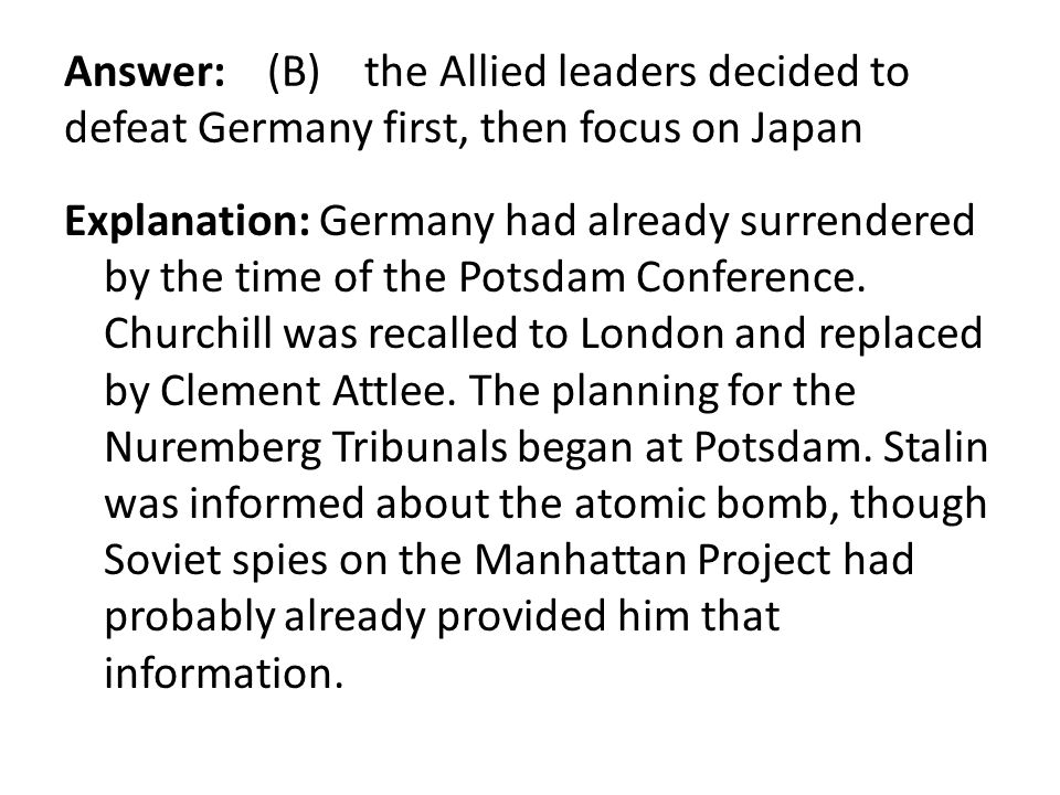 Answer: (B) the Allied leaders decided to defeat Germany first, then focus on Japan