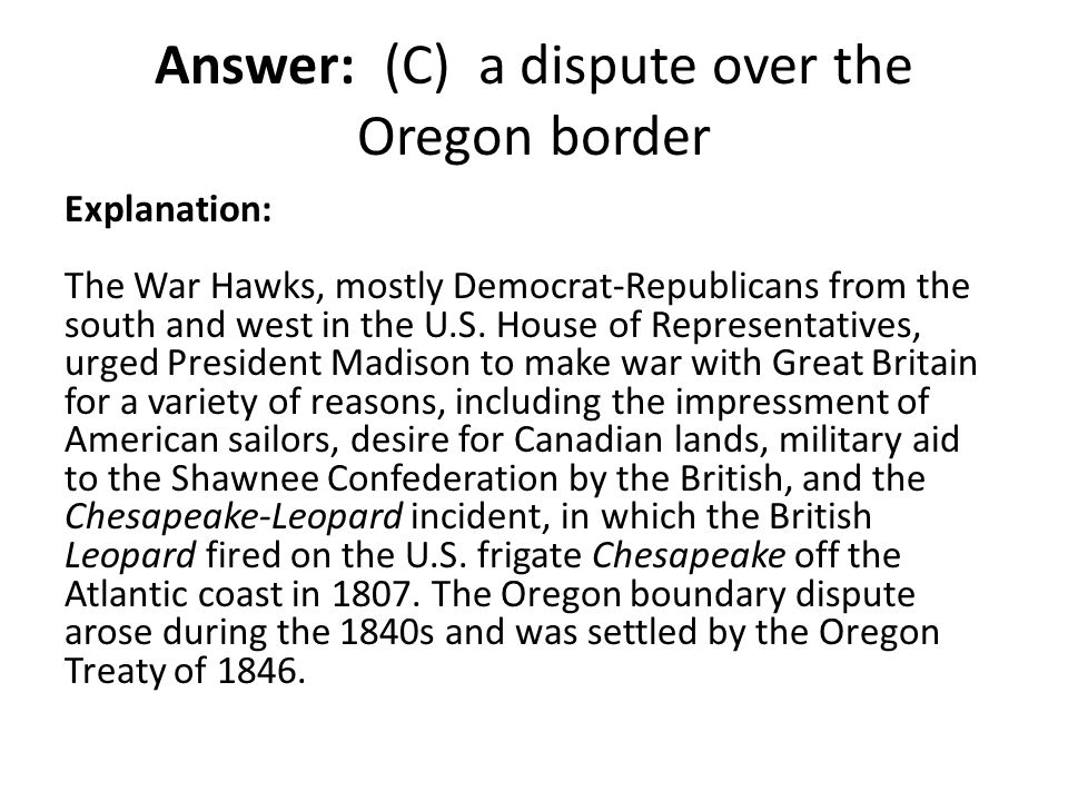 Answer: (C) a dispute over the Oregon border