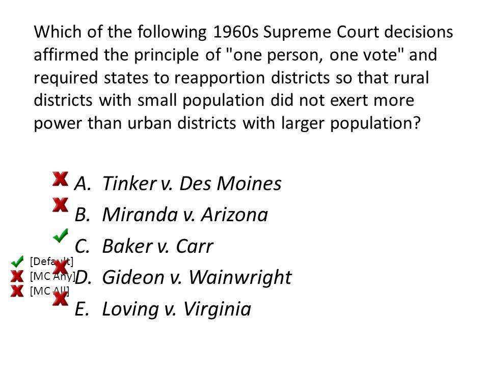 Tinker v. Des Moines Miranda v. Arizona Baker v. Carr
