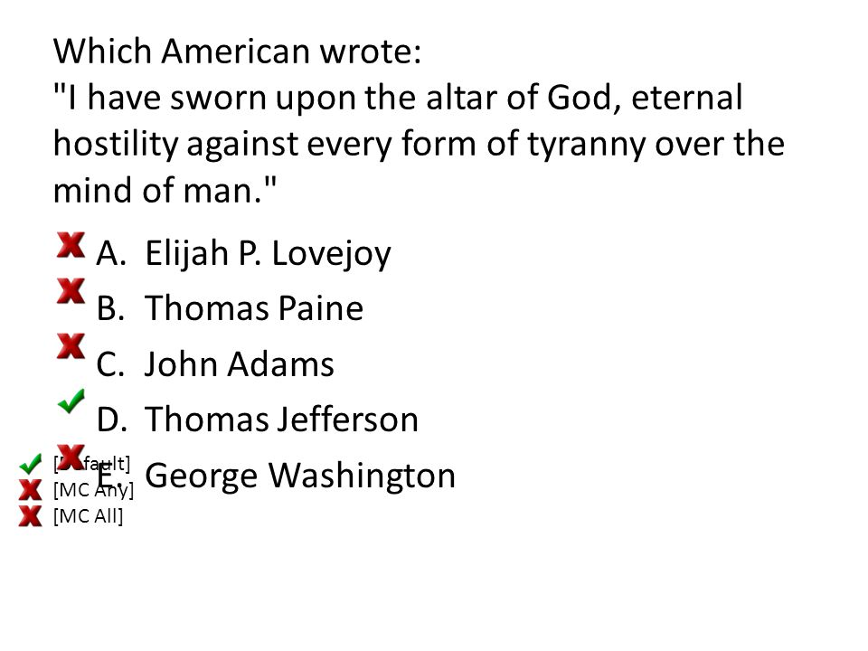 Which American wrote: I have sworn upon the altar of God, eternal hostility against every form of tyranny over the mind of man.