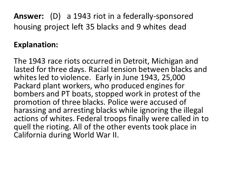 Answer: (D) a 1943 riot in a federally-sponsored housing project left 35 blacks and 9 whites dead