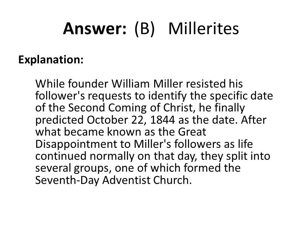 Answer: (B) Millerites