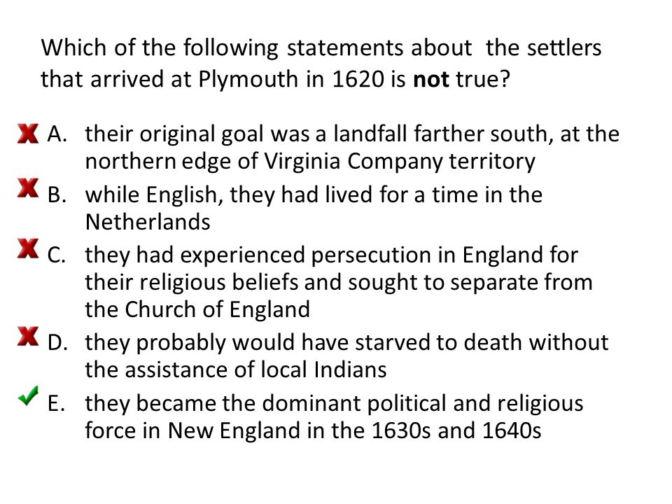 Which of the following statements about the settlers that arrived at Plymouth in 1620 is not true