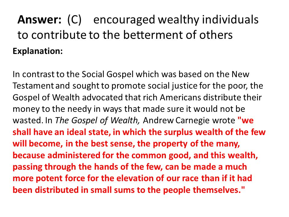 Answer: (C) encouraged wealthy individuals to contribute to the betterment of others