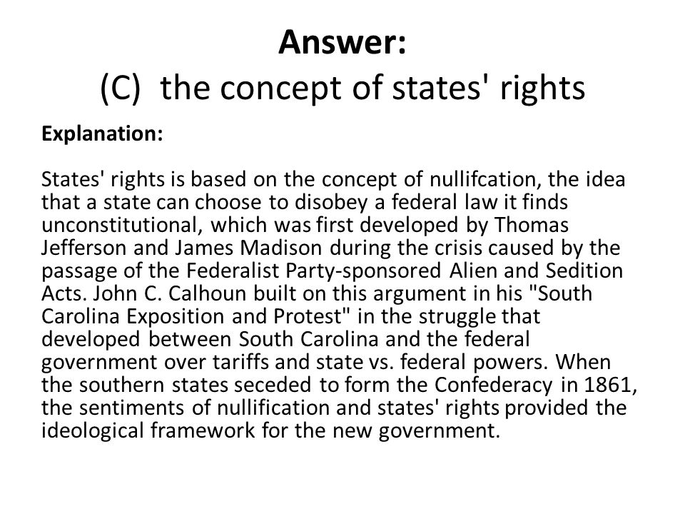 Answer: (C) the concept of states rights