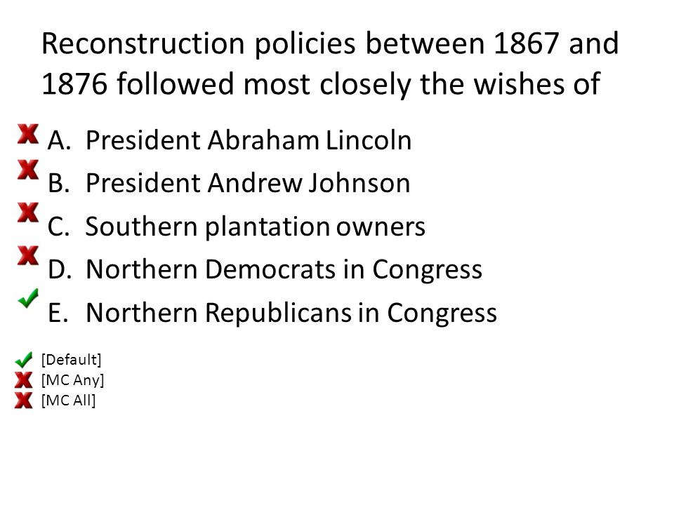 Reconstruction policies between 1867 and 1876 followed most closely the wishes of