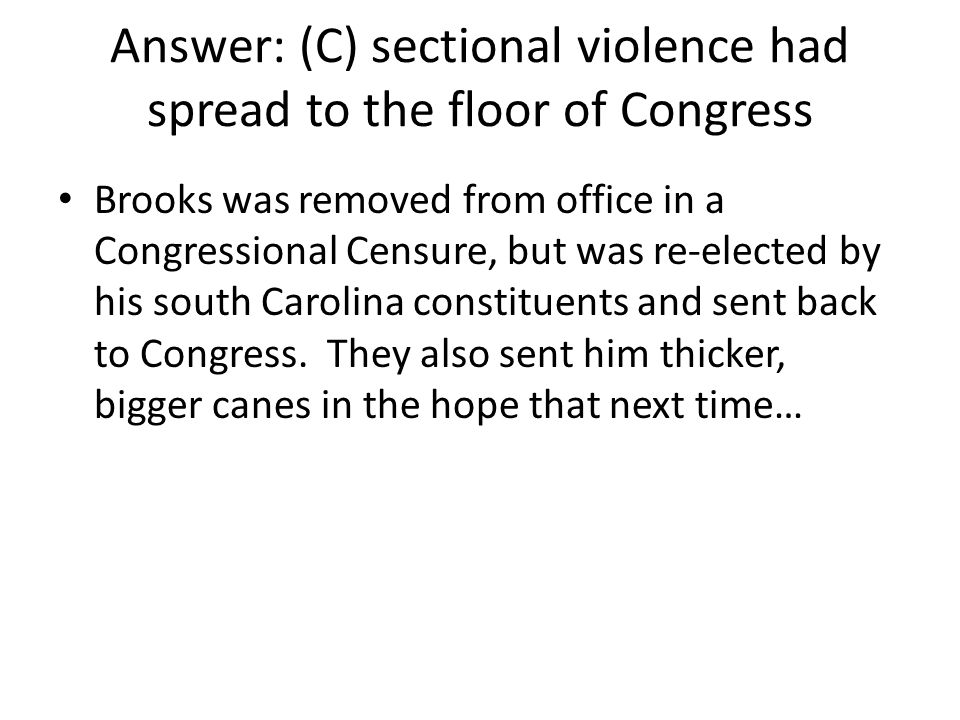 Answer: (C) sectional violence had spread to the floor of Congress