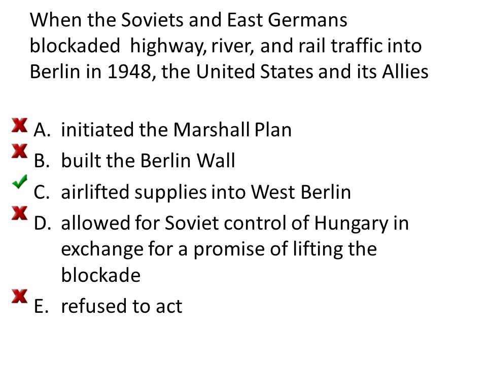 When the Soviets and East Germans blockaded highway, river, and rail traffic into Berlin in 1948, the United States and its Allies