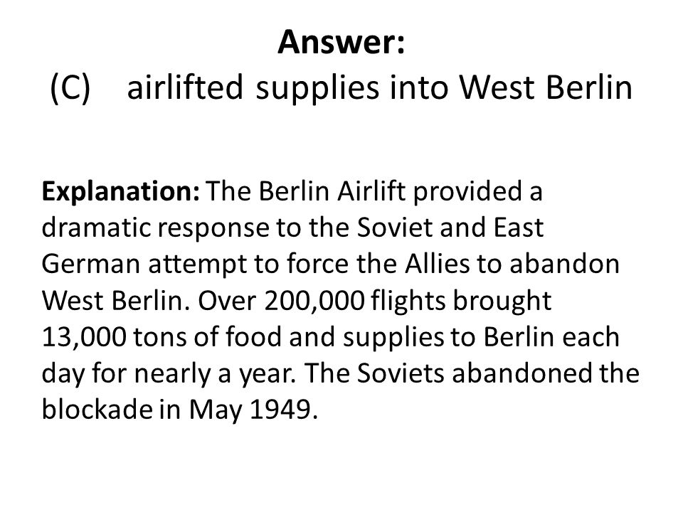 Answer: (C) airlifted supplies into West Berlin