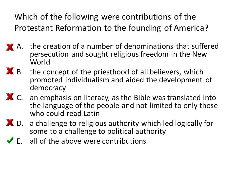 Which of the following were contributions of the Protestant Reformation to the founding of America