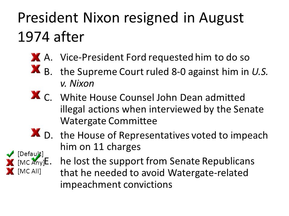 President Nixon resigned in August 1974 after