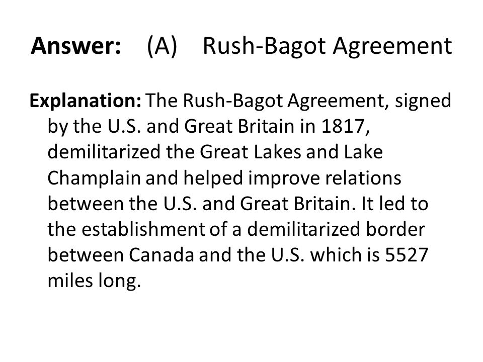 Answer: (A) Rush-Bagot Agreement