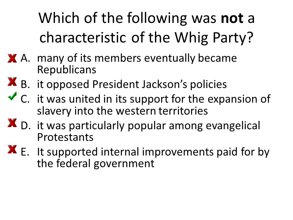 Which of the following was not a characteristic of the Whig Party