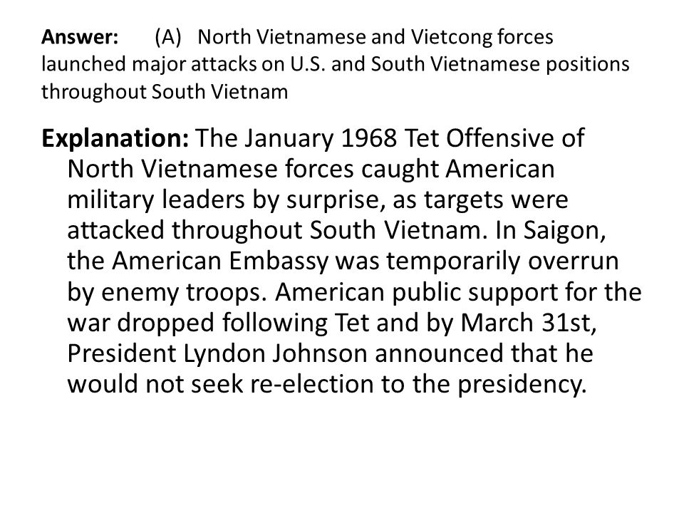 Answer: (A) North Vietnamese and Vietcong forces launched major attacks on U.S. and South Vietnamese positions throughout South Vietnam