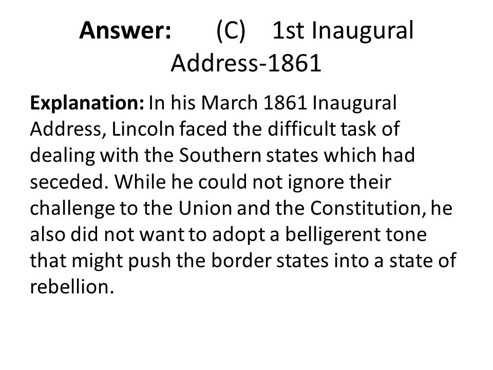 Answer: (C) 1st Inaugural Address-1861