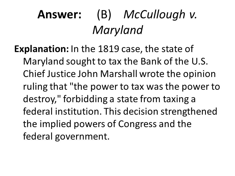 Answer: (B) McCullough v. Maryland