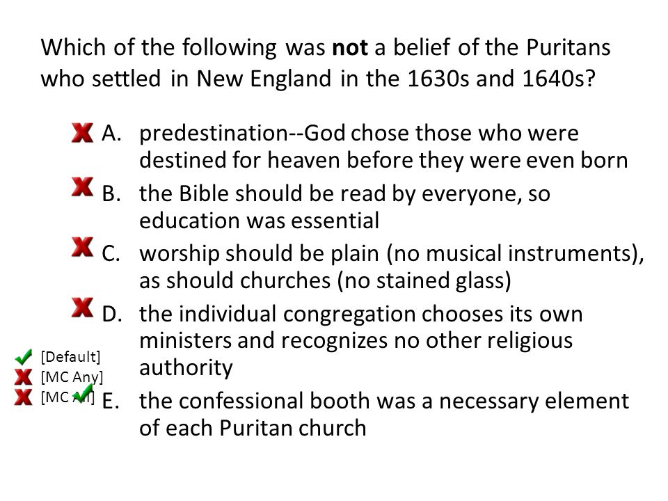 Which of the following was not a belief of the Puritans who settled in New England in the 1630s and 1640s