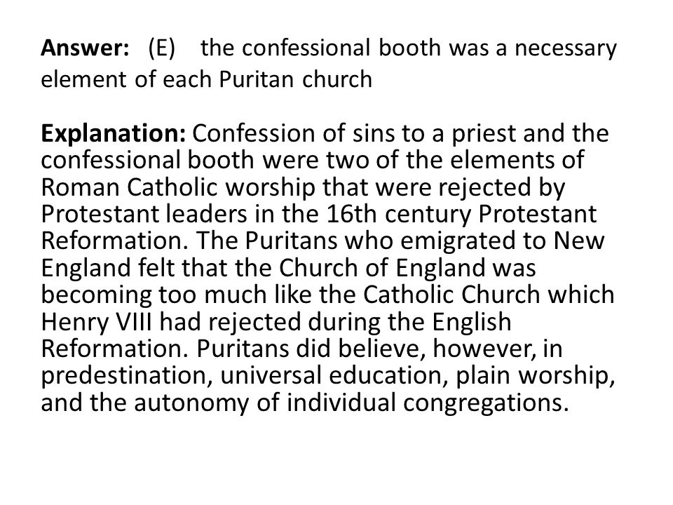 Answer: (E) the confessional booth was a necessary element of each Puritan church