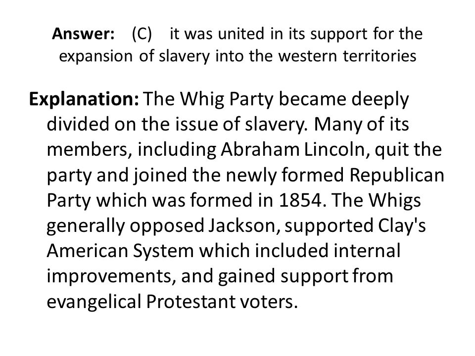 Answer: (C) it was united in its support for the expansion of slavery into the western territories