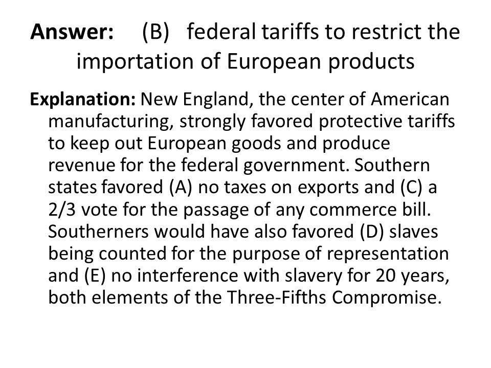 Answer: (B) federal tariffs to restrict the importation of European products