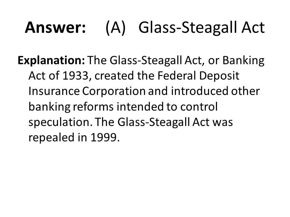 Answer: (A) Glass-Steagall Act