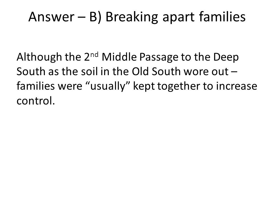 Answer – B) Breaking apart families